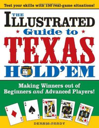 The Illustrated Guide to Texas Hold'em: Making Winners out of Beginners and Advanced Players!