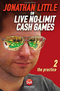 Jonathan Little on Live No-Limit Cash Games: The Theory (D&B Poker) (Volume 2)