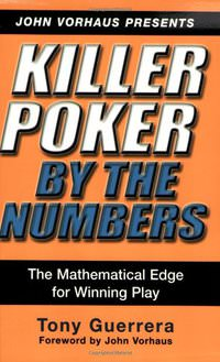 Killer Poker By the Numbers: Mathematical Edge for Winning Play