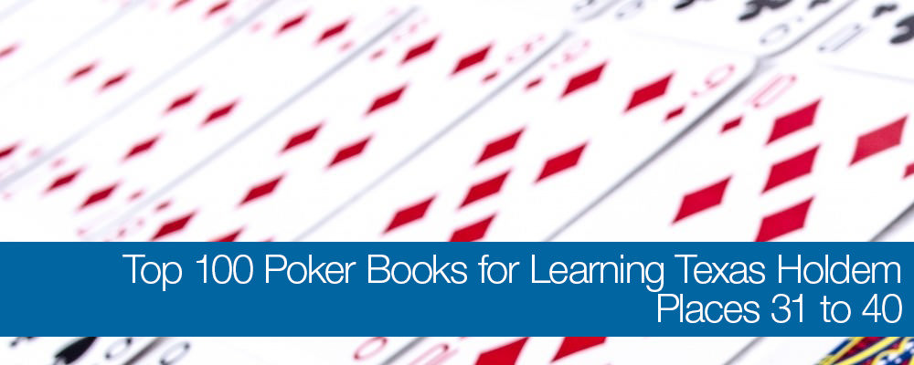 Top 100 Poker Books for Learning Texas No-Limit Holdem: Places 31 to 40