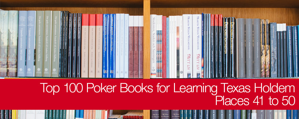 Top 100 Poker Books for Learning Texas No-Limit Holdem: Places 41 to 50