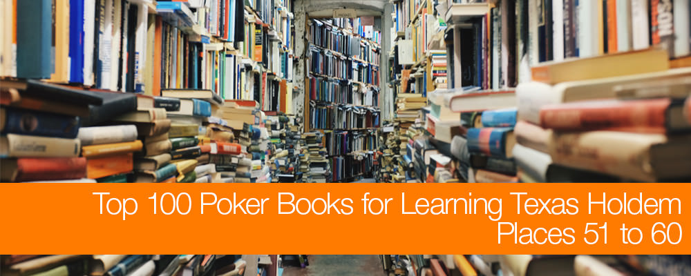 Top 100 Poker Books for Learning Texas No-Limit Holdem: Places 51 to 60