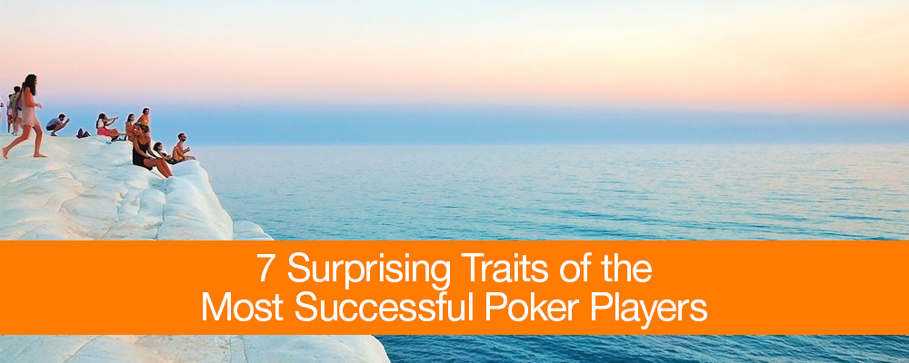 7-Surprising-Traits-of-the-Most-Successful-Poker-Players
