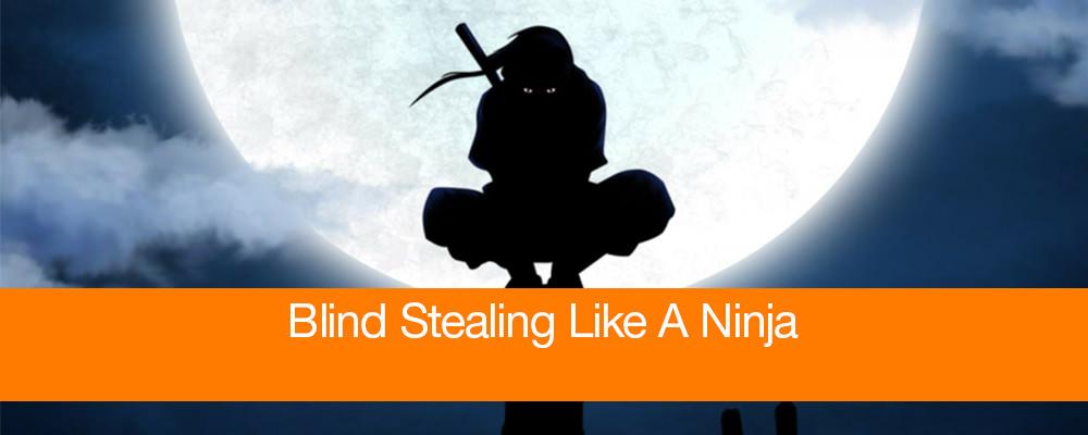 Blind Stealing Like A Ninja