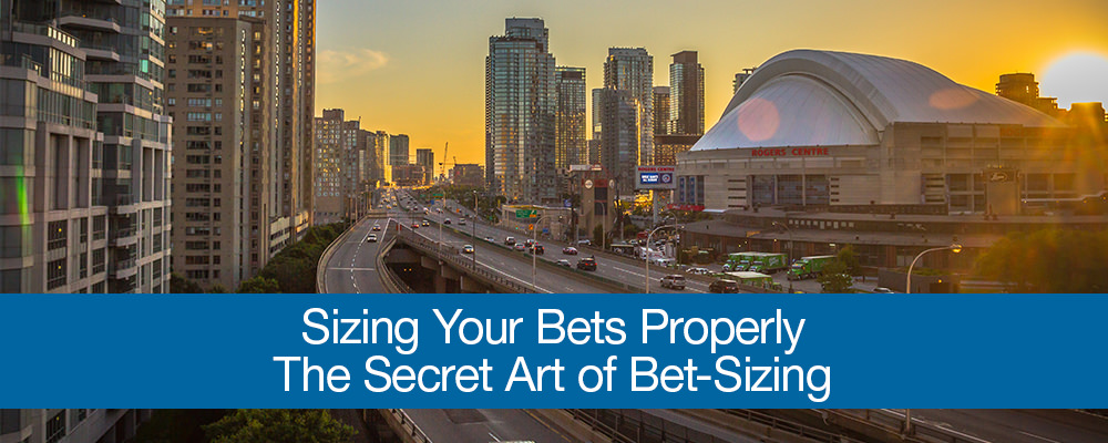 Sizing Your Bets Properly: The Secret Art of Bet-Sizing
