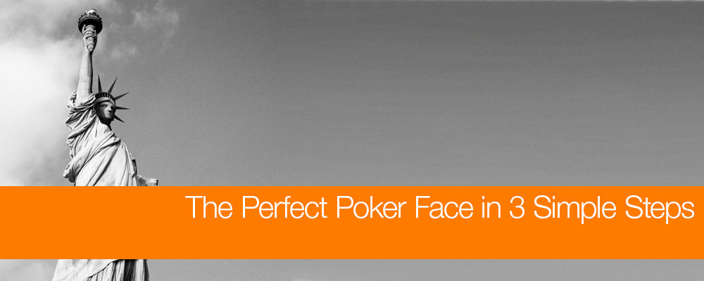 The Perfect Poker Face in 3 Simple Steps