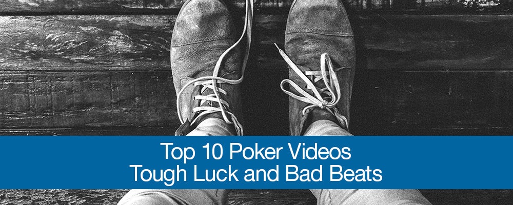 Top 10 Poker Videos Tough Luck and Bad Beats